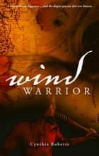 Wind Warrior ~ Book 1 ~ Iroquois Series eBook by Cynthia Roberts