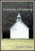 Authentic Christianity ebook by Martin Wiles