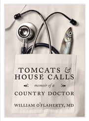 Tomcats and House Calls - Memoir of a Country Doctor ebook by Dr. William O'Flaherty