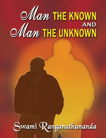 Man the Known and Man the Unknown ebook by Swami Ranganathananda