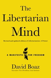 The Libertarian Mind - A Manifesto for Freedom ebook by David Boaz
