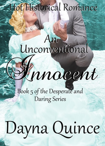 An Unconventional Innocent - Desperate and Daring Series, #5 ebook by Dayna Quince