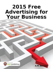 2015 Free Advertising for Your Business ebook by A.M. Benson