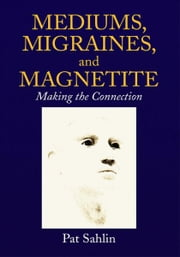 Mediums, Migraines, and Magnetite ebook by Pat Sahlin