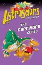 Astrosaurs 14: The Carnivore Curse ebook by Steve Cole