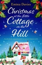 Christmas at the Little Cottage on the Hill - An absolutely unputdownable feel good romance novel ekitaplar by Emma Davies