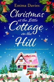 Christmas at the Little Cottage on the Hill - An absolutely unputdownable feel good romance novel ebook by Emma Davies