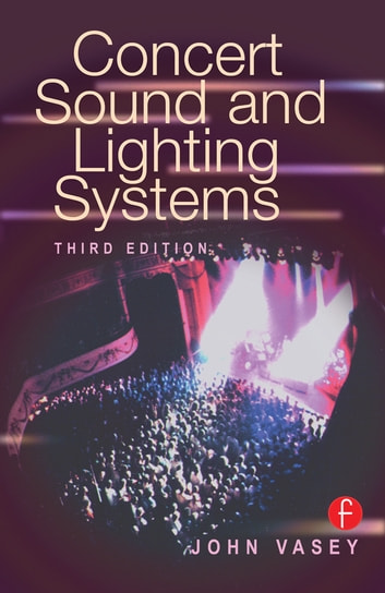 Concert Sound and Lighting Systems ebook by John Vasey