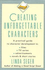Creating Unforgettable Characters ebook by Linda Seger