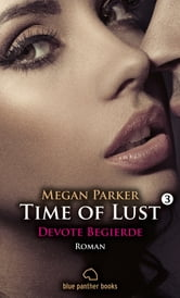 Time of Lust | Band 3 | Devote Begierde | Roman - Sex, Leidenschaft, Erotik und Lust ebook by Megan Parker