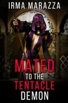 Mated to the Tentacle Demon ebook by Irma Marazza