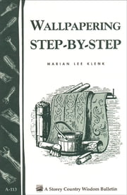 Wallpapering Step-by-Step - Storey's Country Wisdom Bulletin A-113 ebook by Marian Lee Klenk