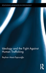 Ideology and the Fight Against Human Trafficking ebook by Reyhan Atasü-Topcuoğlu