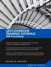 SAP MM Training Tutorials: SAP MM Purchasing Essentials Guide: SAPCOOKBOOK Training Tutorials for MM Purchasing (SAPCOOKBOOK SAP Training Resource Man ebook by Martinez, Michael M.
