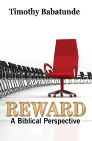 Reward: A Biblical Perspective ebook by Timothy Babatunde