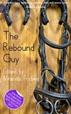 The Rebound Guy - A collection of five erotic stories ebook by Laurel Aspen, Chloe Devlin, Emily Dubberley,...