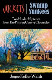 The Pittsley County Chronicles: Juckets And Swamp Yankees ebook by Joyce Keller Walsh