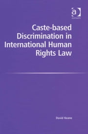 Caste-based Discrimination in International Human Rights Law ebook by Mr David Keane