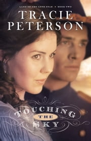 Touching the Sky (Land of the Lone Star Book #2) ebook by Tracie Peterson