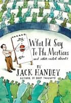 What I'd Say to the Martians ebook by Jack Handey