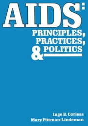 AIDS - Principles, Practices, and Politics ebook by Inge B. Corless,Mary Pittman Lindeman