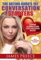 Dating Guru's 101 Conversation Starters ebook by James Preece