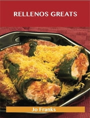 Rellenos Greats: Delicious Rellenos Recipes, The Top 40 Rellenos Recipes ebook by Jo Franks