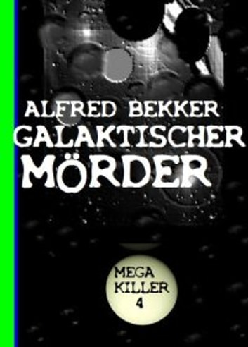 Galaktischer Mörder (Mega Killer 4) - Science Fiction Abenteuer ebook by Alfred Bekker