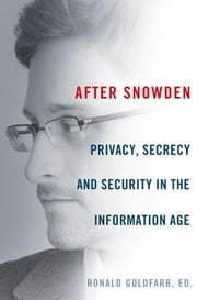After Snowden - Privacy, Secrecy, and Security in the Information Age ebook by Edward Wasserman,David Cole,Hodding Carter,Jon Mills,Barry Siegel,Ronald Goldfarb,Thomas S. Blanton