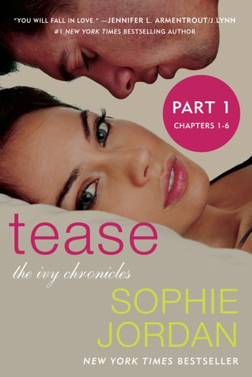 Tease (Part One: Chapters 1 - 6) - The Ivy Chronicles ebook by Sophie Jordan