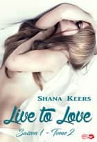 Live to Love - Saison 1 - Tome 2 ebook by Shana Keers,Lips & Roll Editions