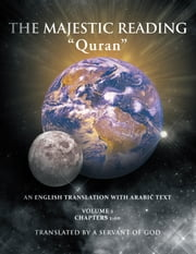 "The Majestic Reading: ""Quran"" Volume 1 ebook by Servant of God"