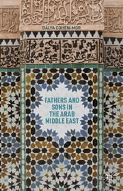 Fathers and Sons in the Arab Middle East ebook by Dalya Cohen-Mor