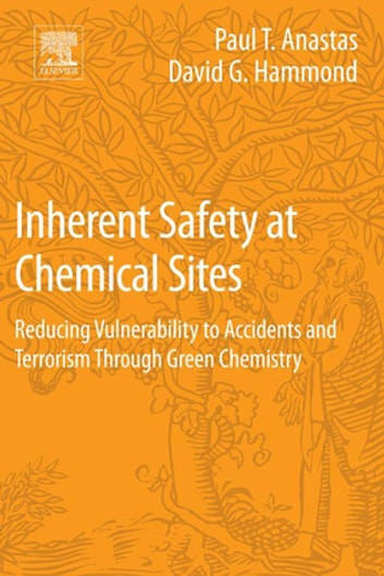 Inherent Safety at Chemical Sites - Reducing Vulnerability to Accidents and Terrorism Through Green Chemistry ebook by Paul T Anastas,David G Hammond