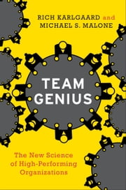 Team Genius - The New Science of High-Performing Organizations ebook by Rich Karlgaard,Michael S. Malone