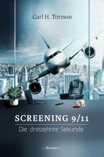 SCREENING 9/11 - Die dreizehnte Sekunde ebook by Carl H. Torrson