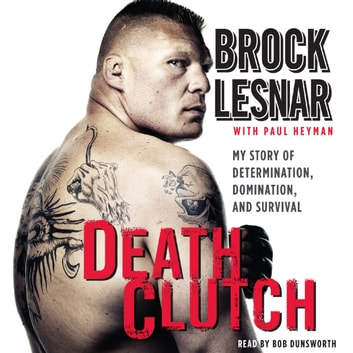 Death Clutch - My Story of Determination, Domination, and Survival audiobook by Brock Lesnar