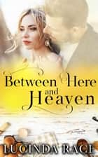 Between Here and Heaven ebook by Lucinda Race