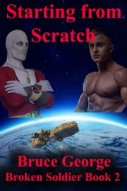 Starting from Scratch (Broken Soldier book 2) ebook by Bruce George