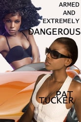 Armed and Extremely Dangerous ebook by Pat Tucker