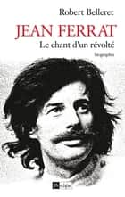 Jean Ferrat - Le chant d'un révolté ebook by Robert Belleret