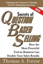 Secrets of Question-Based Selling ebook by Thomas Freese
