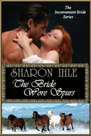 The Bride Wore Spurs (The Inconvenient Bride Series, Book 1) ebook by Sharon Ihle