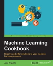 Machine Learning Cookbook ebook by Atul Tripathi