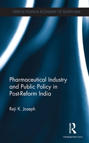 Pharmaceutical Industry and Public Policy in Post-reform India ebook by Reji K. Joseph