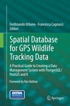 Spatial Database for GPS Wildlife Tracking Data ebook by Ferdinando Urbano,Francesca Cagnacci