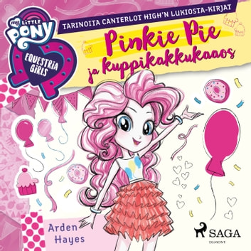 My Little Pony - Equestria Girls - Pinkie Pie ja kuppikakkukaaos audiobook by Arden Hayes