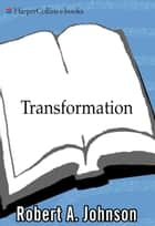 Transformation - Understanding the Three Levels of Mascul ebook by Robert A. Johnson
