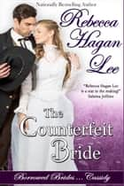 The Counterfeit Bride ebook by Rebecca Hagan Lee