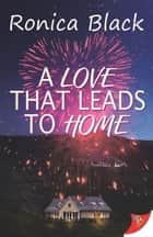 A Love that Leads to Home ebook by Ronica Black